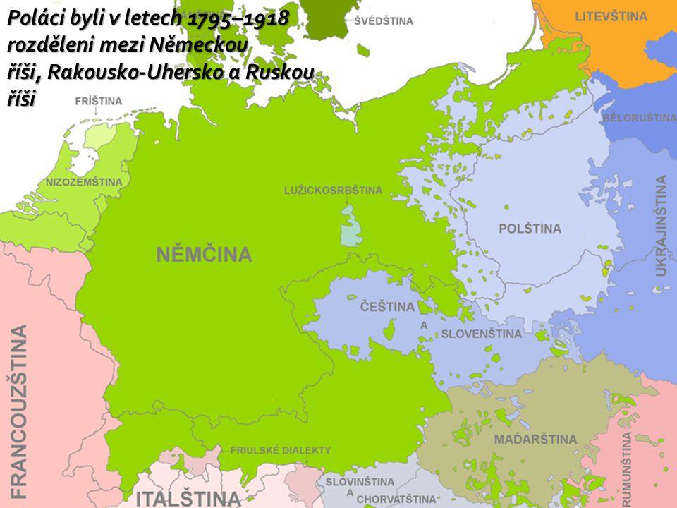 Poláci byli v letech 1795–1918 rozděleni mezi Německou říši, Rakousko-Uhersko a Ruskou říši