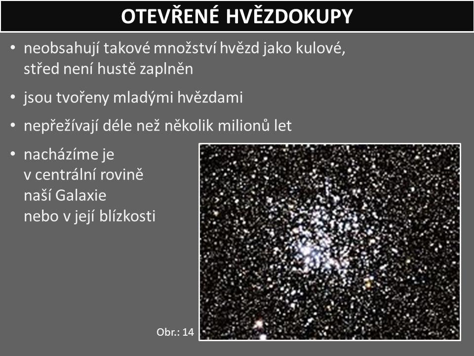 neobsahují takové množství hvězd jako kulové, střed není hustě zaplněn jsou tvořeny mladými hvězdami nepřežívají déle než několik milionů let nacházím