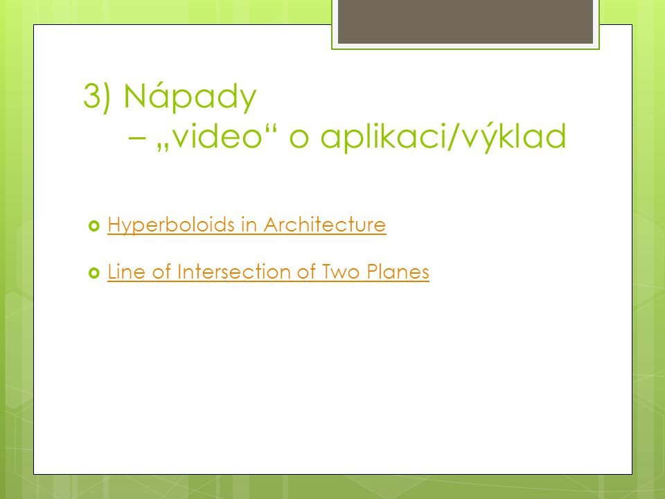 "3) Nápady – ""video o aplikaci/výklad  Hyperboloids in Architecture Hyperboloids in Architecture  Line of Intersection of Two Planes Line of Intersection of Two Planes"