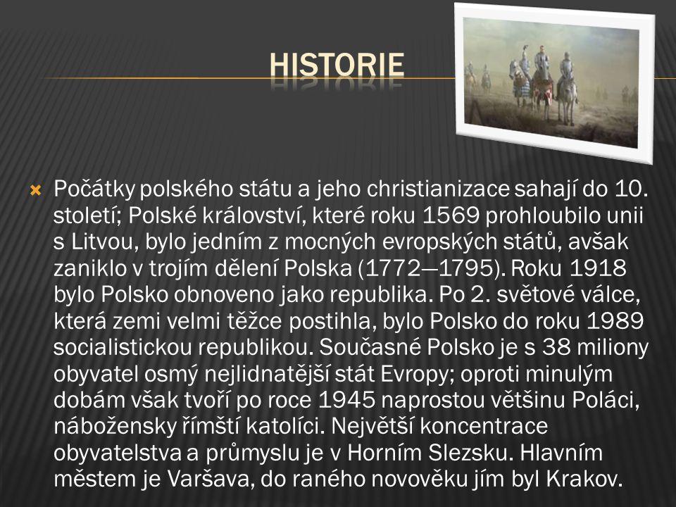  Počátky polského státu a jeho christianizace sahají do 10. století; Polské království, které roku 1569 prohloubilo unii s Litvou, bylo jedním z mocn