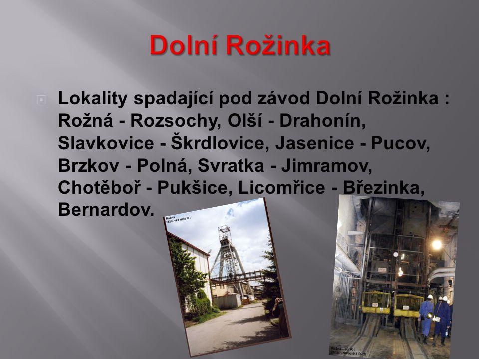  Lokality spadající pod závod Dolní Rožinka : Rožná - Rozsochy, Olší - Drahonín, Slavkovice - Škrdlovice, Jasenice - Pucov, Brzkov - Polná, Svratka -
