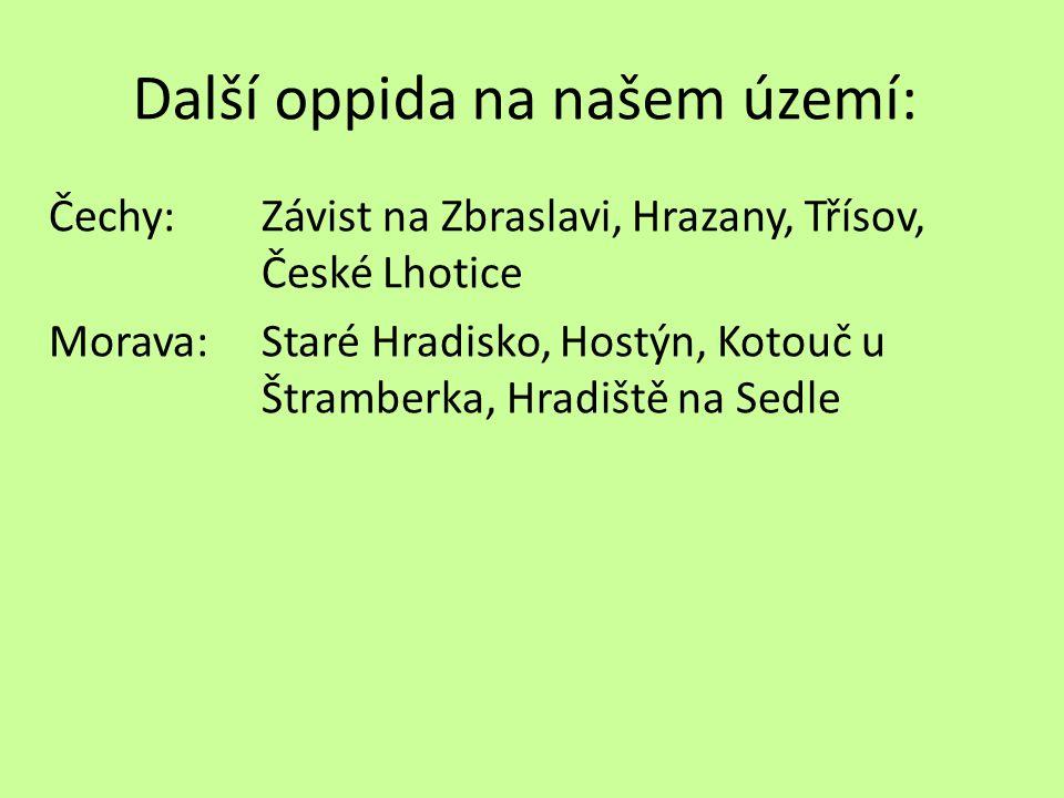 Další oppida na našem území: Čechy: Závist na Zbraslavi, Hrazany, Třísov, České Lhotice Morava: Staré Hradisko, Hostýn, Kotouč u Štramberka, Hradiště