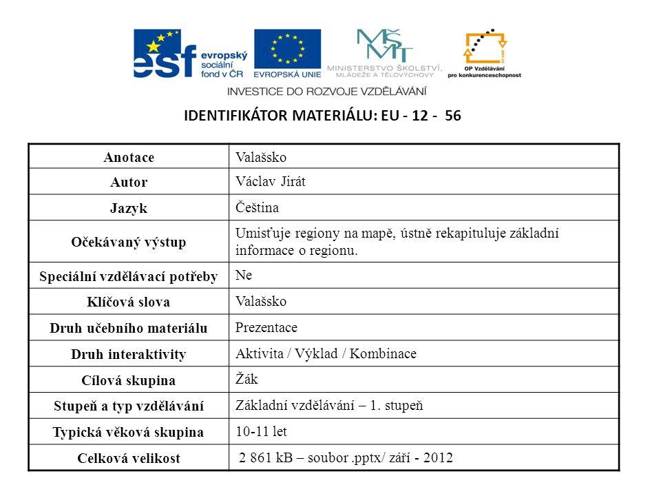 IDENTIFIKÁTOR MATERIÁLU: EU - 12 - 56 AnotaceValašsko Autor Václav Jirát Jazyk Čeština Očekávaný výstup Umisťuje regiony na mapě, ústně rekapituluje základní informace o regionu.