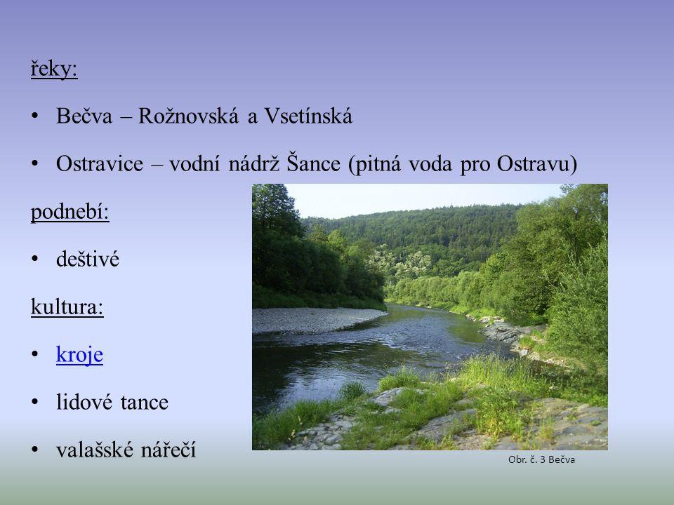 řeky: Bečva – Rožnovská a Vsetínská Ostravice – vodní nádrž Šance (pitná voda pro Ostravu) podnebí: deštivé kultura: kroje lidové tance valašské nářečí Obr.