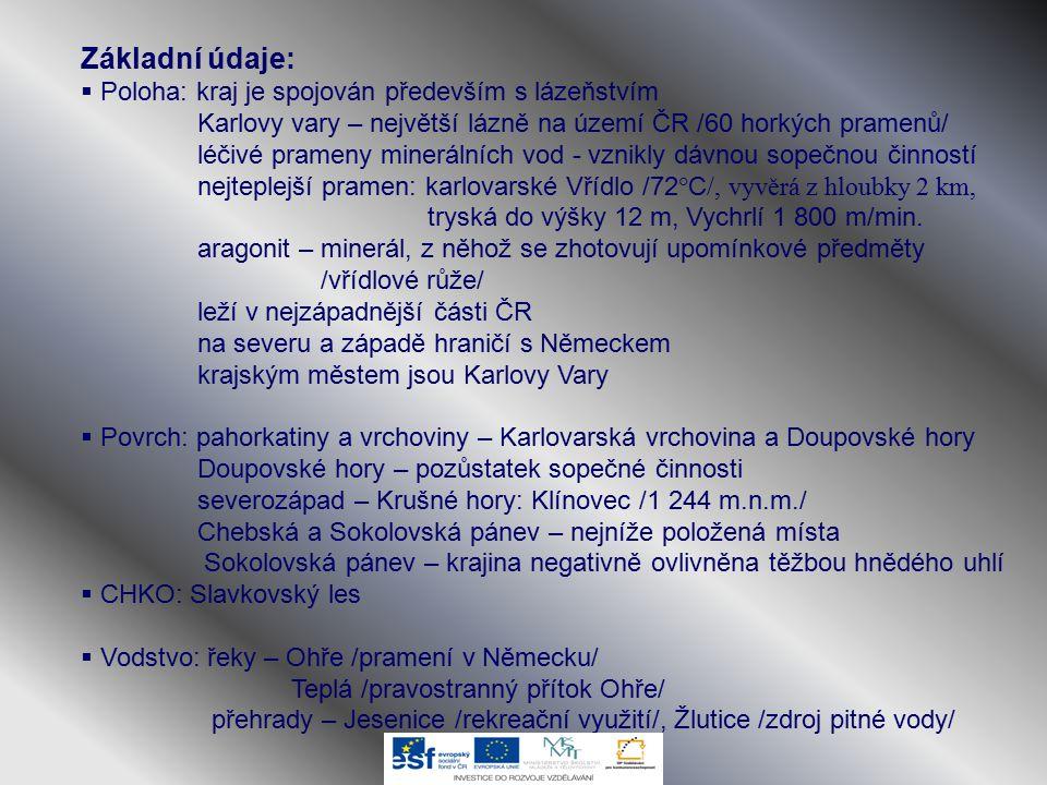 Základní údaje:  Poloha: kraj je spojován především s lázeňstvím Karlovy vary – největší lázně na území ČR /60 horkých pramenů/ léčivé prameny minerá
