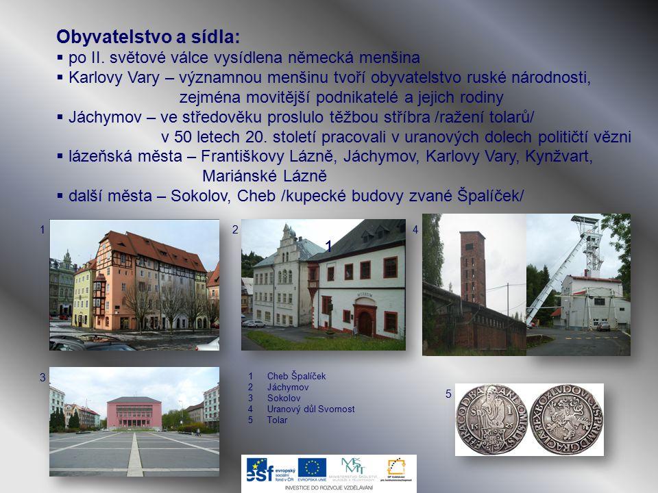 Obyvatelstvo a sídla:  po II. světové válce vysídlena německá menšina  Karlovy Vary – významnou menšinu tvoří obyvatelstvo ruské národnosti, zejména