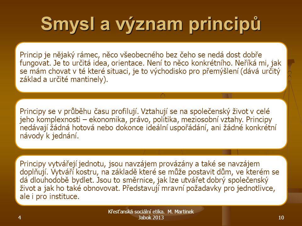 4 Křesťanská sociální etika. M. Martinek Jabok 201310 Smysl a význam principů Princip je nějaký rámec, něco všeobecného bez čeho se nedá dost dobře fu
