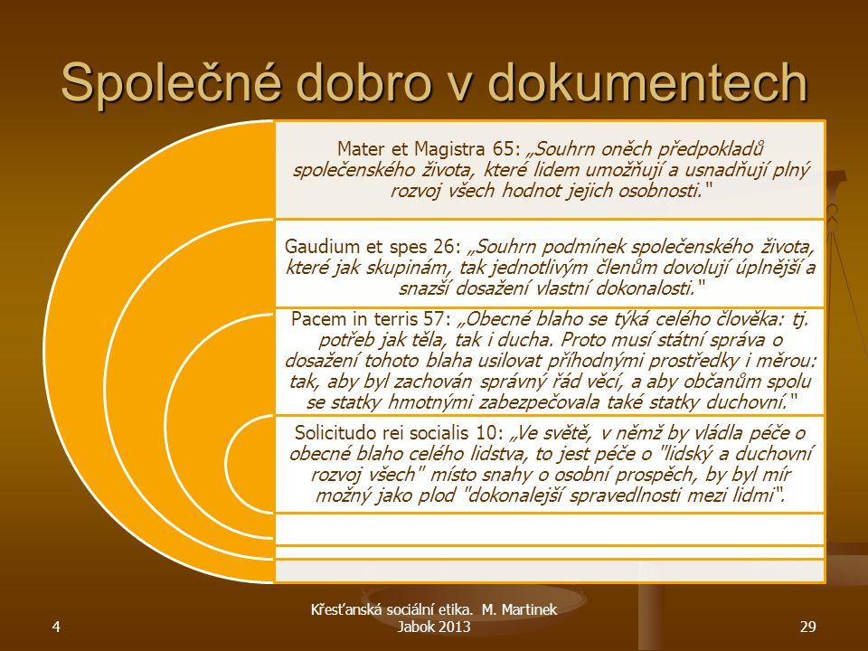 """4 Křesťanská sociální etika. M. Martinek Jabok 201329 Společné dobro v dokumentech Mater et Magistra 65: """"Souhrn oněch předpokladů společenského život"""