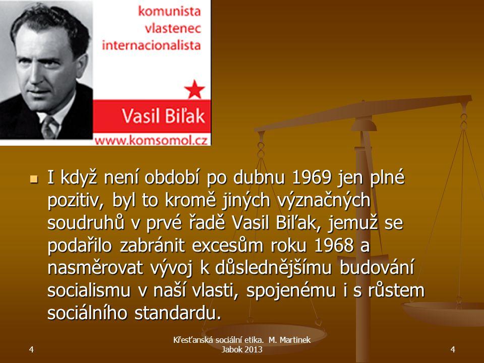 I když není období po dubnu 1969 jen plné pozitiv, byl to kromě jiných význačných soudruhů v prvé řadě Vasil Biľak, jemuž se podařilo zabránit excesům