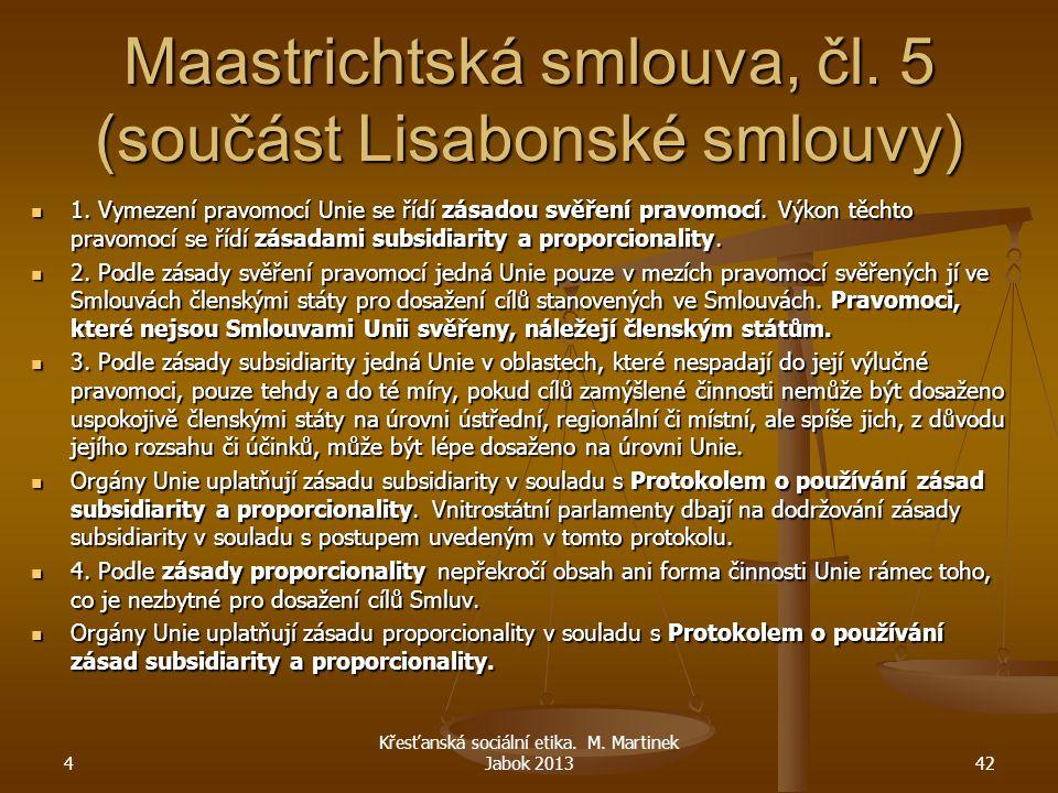 Maastrichtská smlouva, čl. 5 (součást Lisabonské smlouvy) 1. Vymezení pravomocí Unie se řídí zásadou svěření pravomocí. Výkon těchto pravomocí se řídí