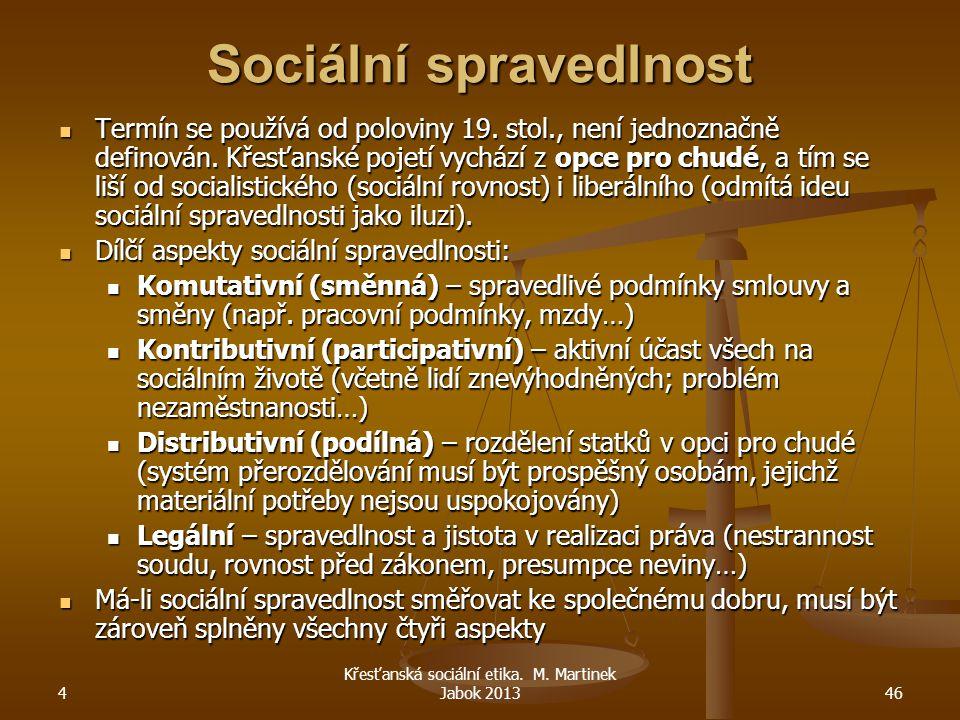 4 Křesťanská sociální etika. M. Martinek Jabok 201346 Sociální spravedlnost Termín se používá od poloviny 19. stol., není jednoznačně definován. Křesť