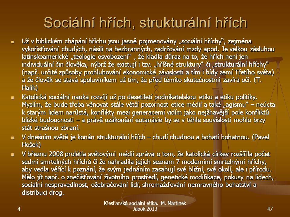 """Sociální hřích, strukturální hřích Už v biblickém chápání hříchu jsou jasně pojmenovány """"sociální hříchy"""", zejména vykořisťování chudých, násilí na be"""