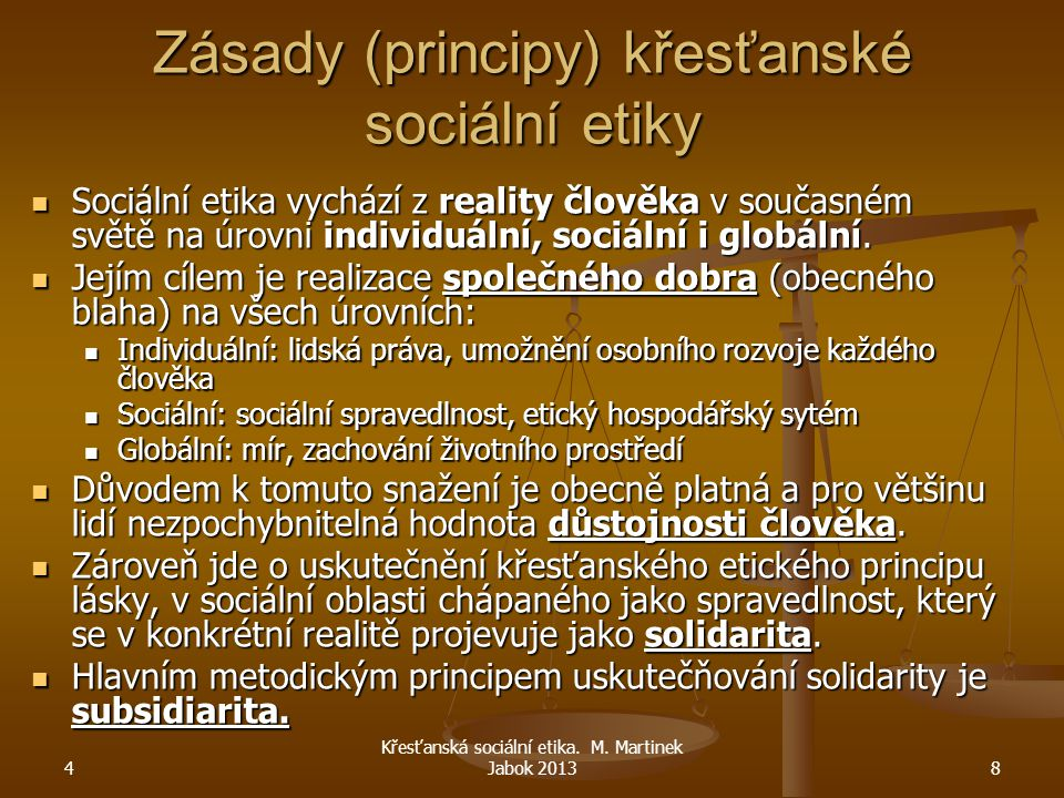 4 8 Zásady (principy) křesťanské sociální etiky Sociální etika vychází z reality člověka v současném světě na úrovni individuální, sociální i globální