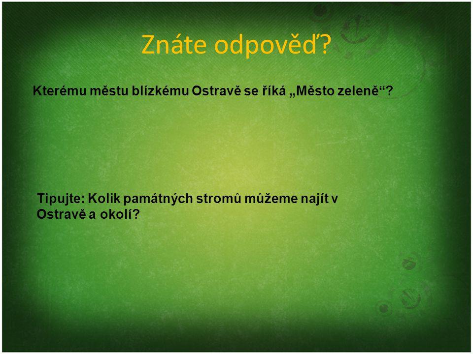 """Znáte odpověď? Kterému městu blízkému Ostravě se říká """"Město zeleně""""? Tipujte: Kolik památných stromů můžeme najít v Ostravě a okolí?"""