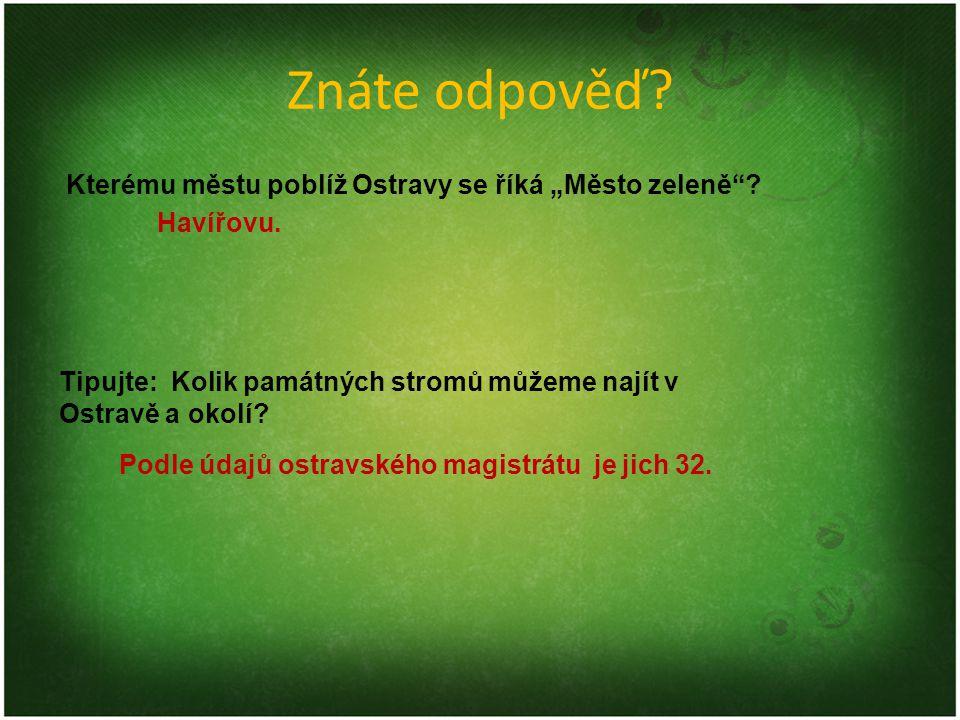 """Znáte odpověď? Kterému městu poblíž Ostravy se říká """"Město zeleně""""? Tipujte: Kolik památných stromů můžeme najít v Ostravě a okolí? Havířovu. Podle úd"""