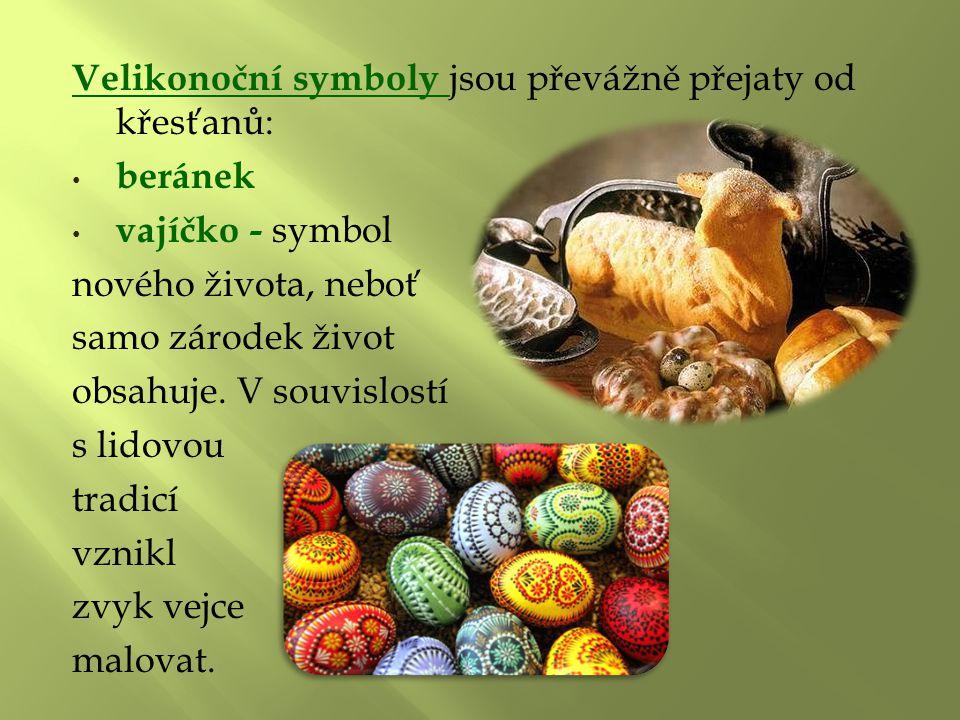 Velikonoční symboly jsou převážně přejaty od křesťanů: beránek vajíčko - symbol nového života, neboť samo zárodek život obsahuje. V souvislostí s lido