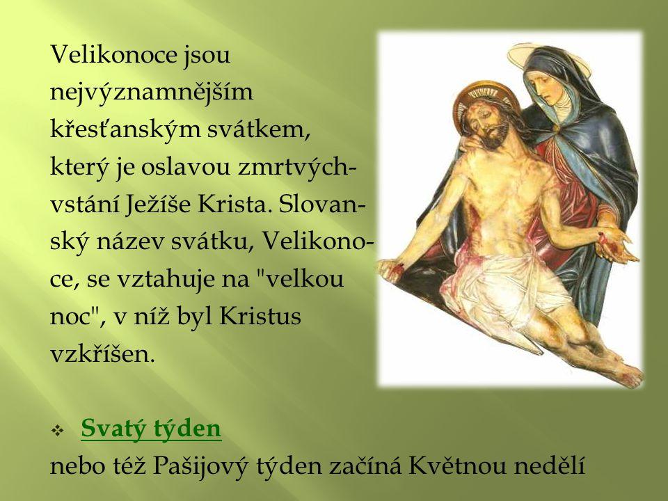 Velikonoce jsou nejvýznamnějším křesťanským svátkem, který je oslavou zmrtvých- vstání Ježíše Krista. Slovan- ský název svátku, Velikono- ce, se vztah
