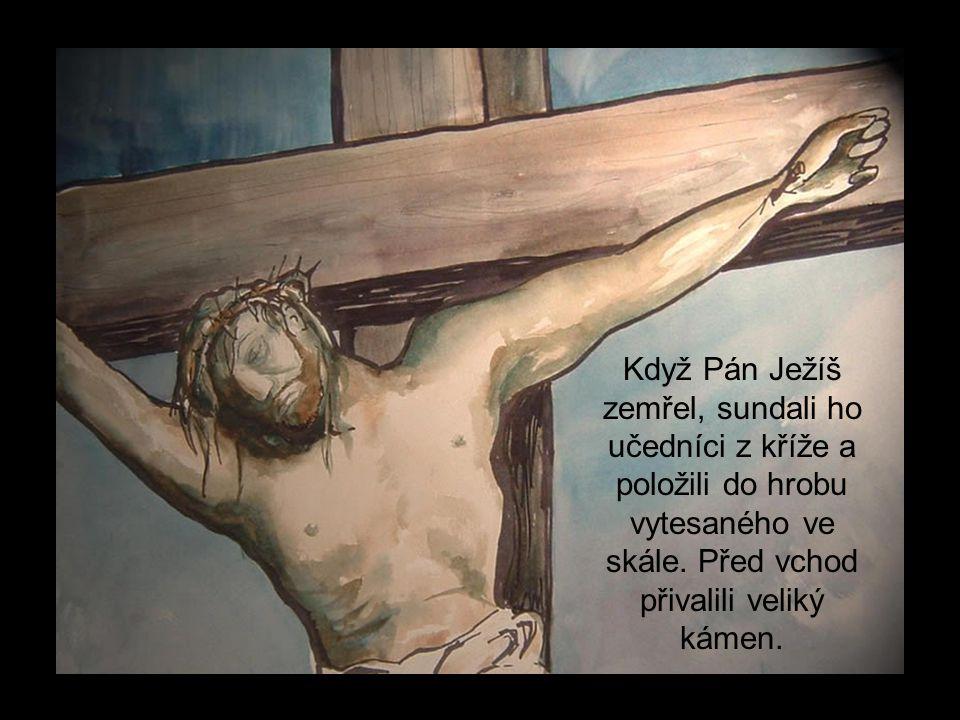 Když Pán Ježíš zemřel, sundali ho učedníci z kříže a položili do hrobu vytesaného ve skále. Před vchod přivalili veliký kámen.