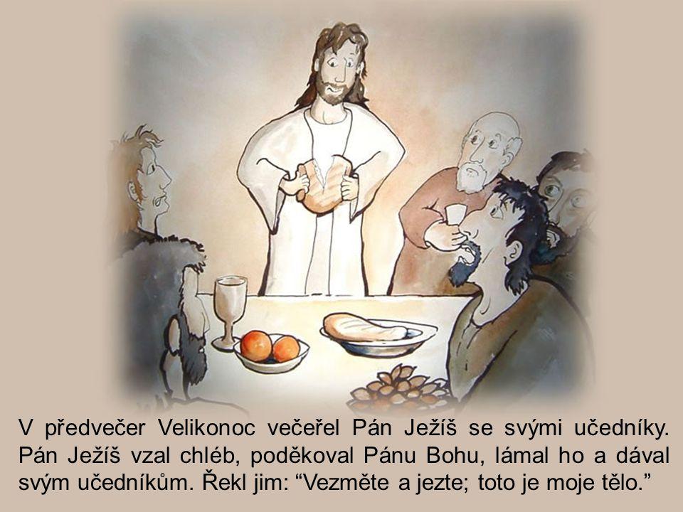 """V předvečer Velikonoc večeřel Pán Ježíš se svými učedníky. Pán Ježíš vzal chléb, poděkoval Pánu Bohu, lámal ho a dával svým učedníkům. Řekl jim: """"Vezm"""