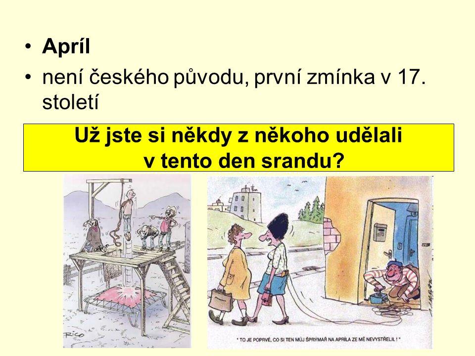 Apríl není českého původu, první zmínka v 17. století Už jste si někdy z někoho udělali v tento den srandu?