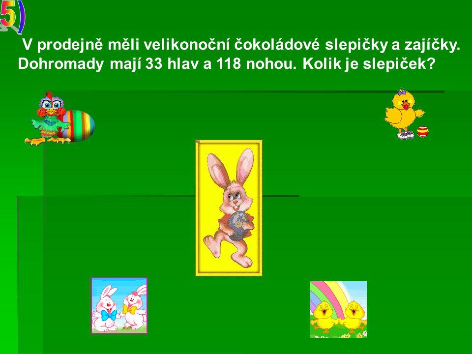 V prodejně měli velikonoční čokoládové slepičky a zajíčky. Dohromady mají 33 hlav a 118 nohou. Kolik je slepiček?
