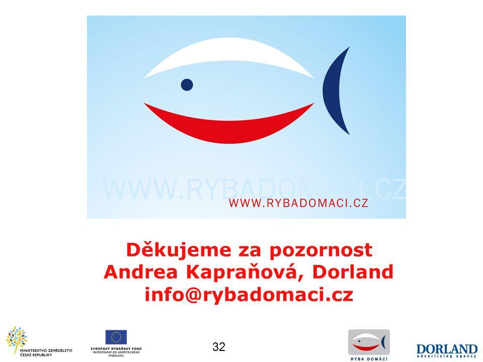 32 Děkujeme za pozornost Andrea Kapraňová, Dorland info@rybadomaci.cz