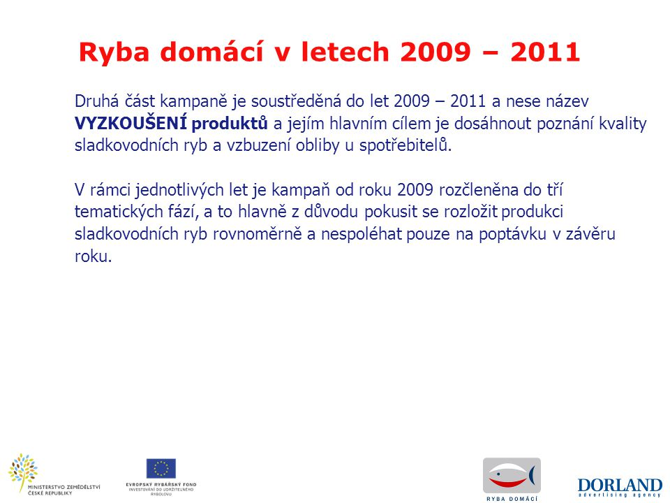 Inovace pro rok 2011 ■ Využíváme osvědčený mediamix podobný roku 2010.