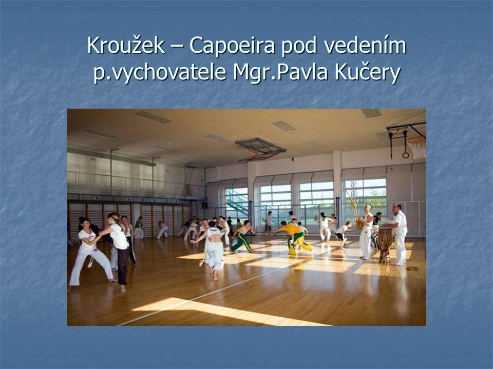 Kroužek – Capoeira pod vedením p.vychovatele Mgr.Pavla Kučery