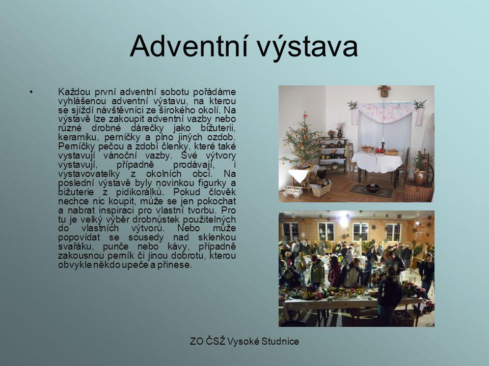 ZO ČSŽ Vysoké Studnice Adventní výstava Každou první adventní sobotu pořádáme vyhlášenou adventní výstavu, na kterou se sjíždí návštěvníci ze širokého