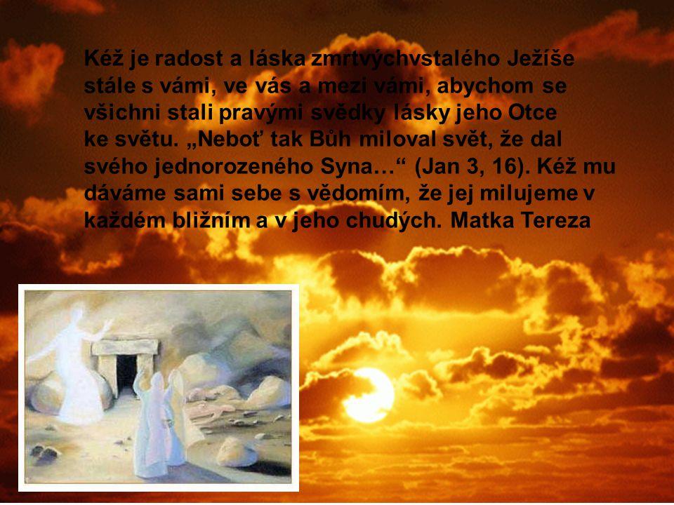 """Kéž je radost a láska zmrtvýchvstalého Ježíše stále s vámi, ve vás a mezi vámi, abychom se všichni stali pravými svědky lásky jeho Otce ke světu. """"Neb"""