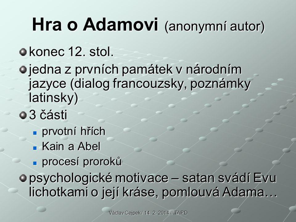 Hra o Adamovi (anonymní autor) konec 12. stol. jedna z prvních památek v národním jazyce (dialog francouzsky, poznámky latinsky) 3 části prvotní hřích