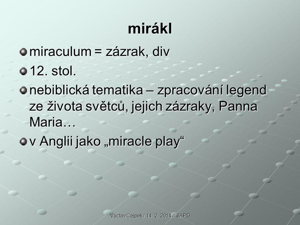 """mirákl miraculum = zázrak, div 12. stol. nebiblická tematika – zpracování legend ze života světců, jejich zázraky, Panna Maria… v Anglii jako """"miracle"""
