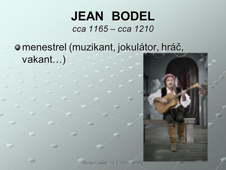 JEAN BODEL cca 1165 – cca 1210 menestrel (muzikant, jokulátor, hráč, vakant…) Václav Cejpek / 14. 2. 2014 // TAPD