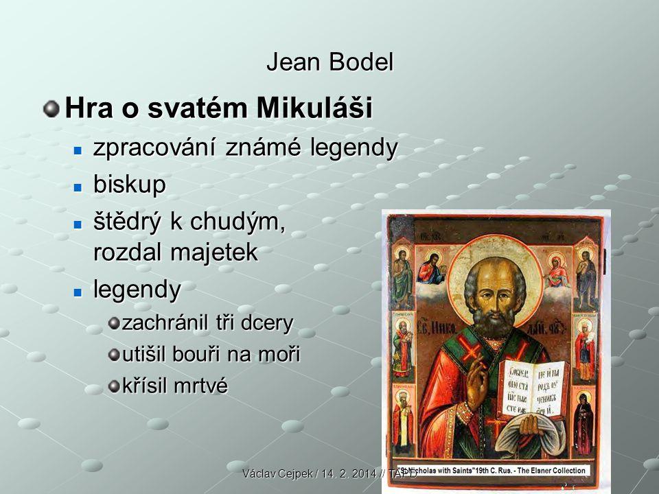 Jean Bodel Hra o svatém Mikuláši zpracování známé legendy zpracování známé legendy biskup biskup štědrý k chudým, rozdal majetek štědrý k chudým, rozd