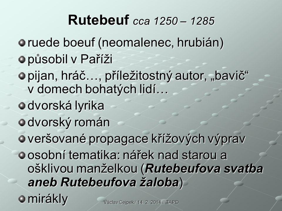 """Rutebeuf cca 1250 – 1285 ruede boeuf (neomalenec, hrubián) působil v Paříži pijan, hráč…, příležitostný autor, """"bavič"""" v domech bohatých lidí… dvorská"""
