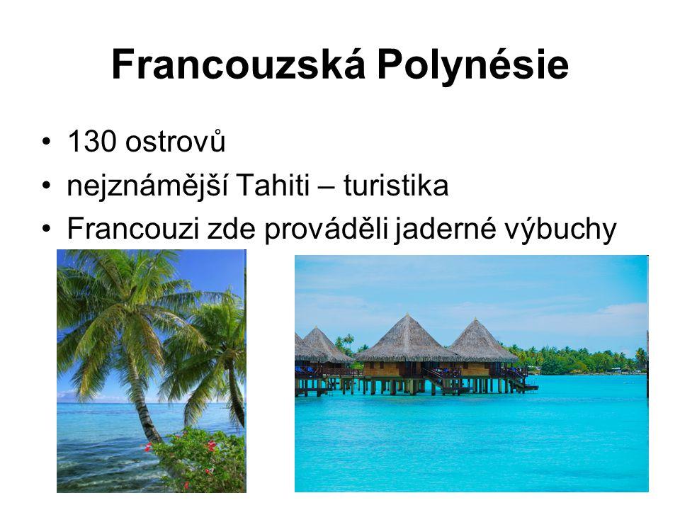 Francouzská Polynésie 130 ostrovů nejznámější Tahiti – turistika Francouzi zde prováděli jaderné výbuchy