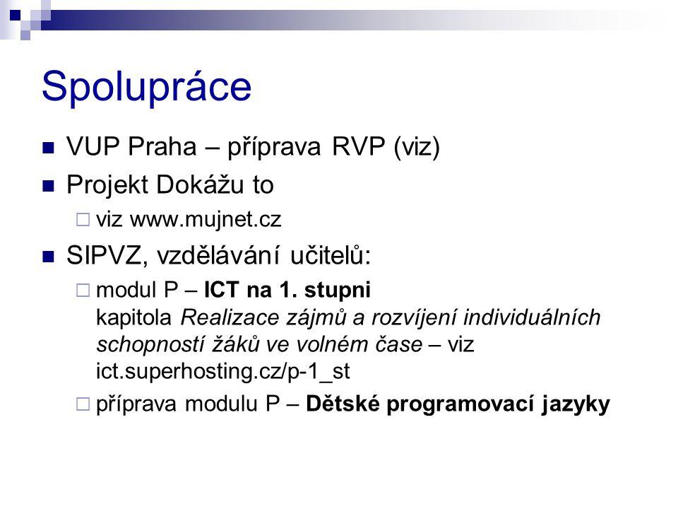 Spolupráce VUP Praha – příprava RVP (viz) Projekt Dokážu to  viz www.mujnet.cz SIPVZ, vzdělávání učitelů:  modul P – ICT na 1. stupni kapitola Reali
