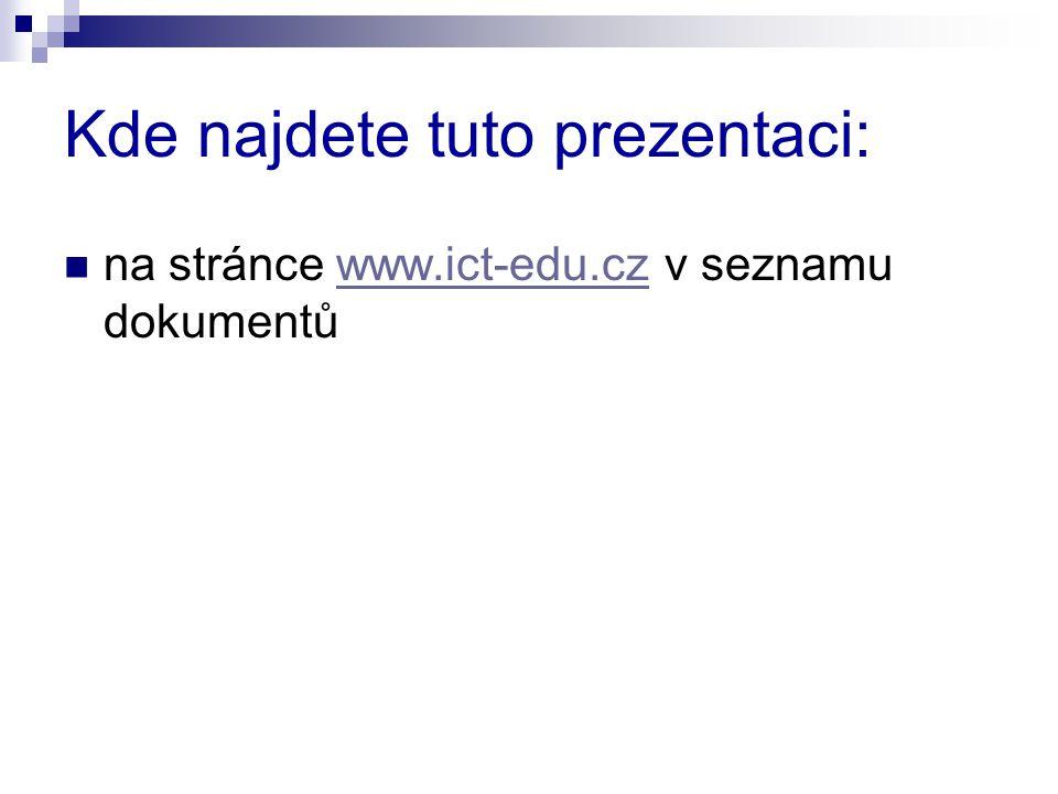Kde najdete tuto prezentaci: na stránce www.ict-edu.cz v seznamu dokumentůwww.ict-edu.cz