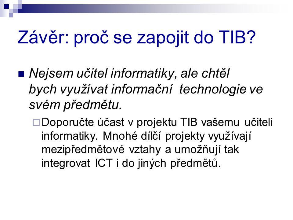 Závěr: proč se zapojit do TIB? Nejsem učitel informatiky, ale chtěl bych využívat informační technologie ve svém předmětu.  Doporučte účast v projekt