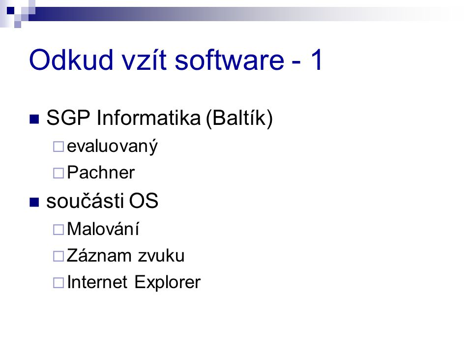 Odkud vzít software - 1 SGP Informatika (Baltík)  evaluovaný  Pachner součásti OS  Malování  Záznam zvuku  Internet Explorer