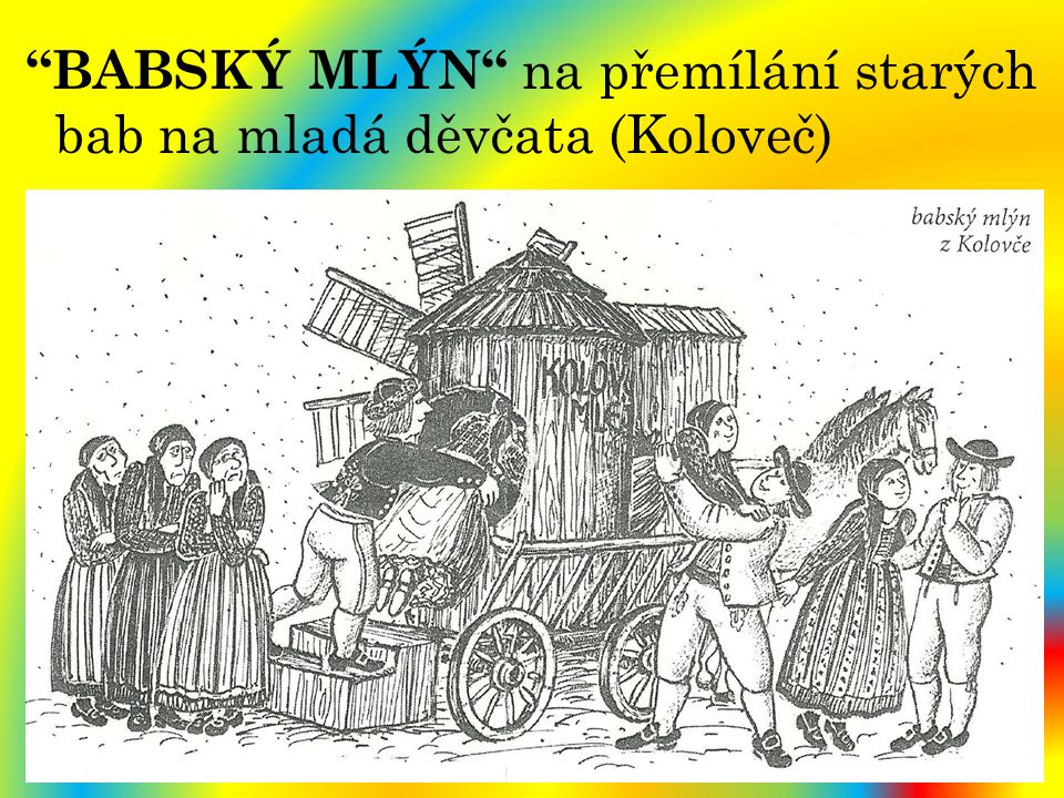"""""""BABSKÝ MLÝN"""" na přemílání starých bab na mladá děvčata (Koloveč)"""
