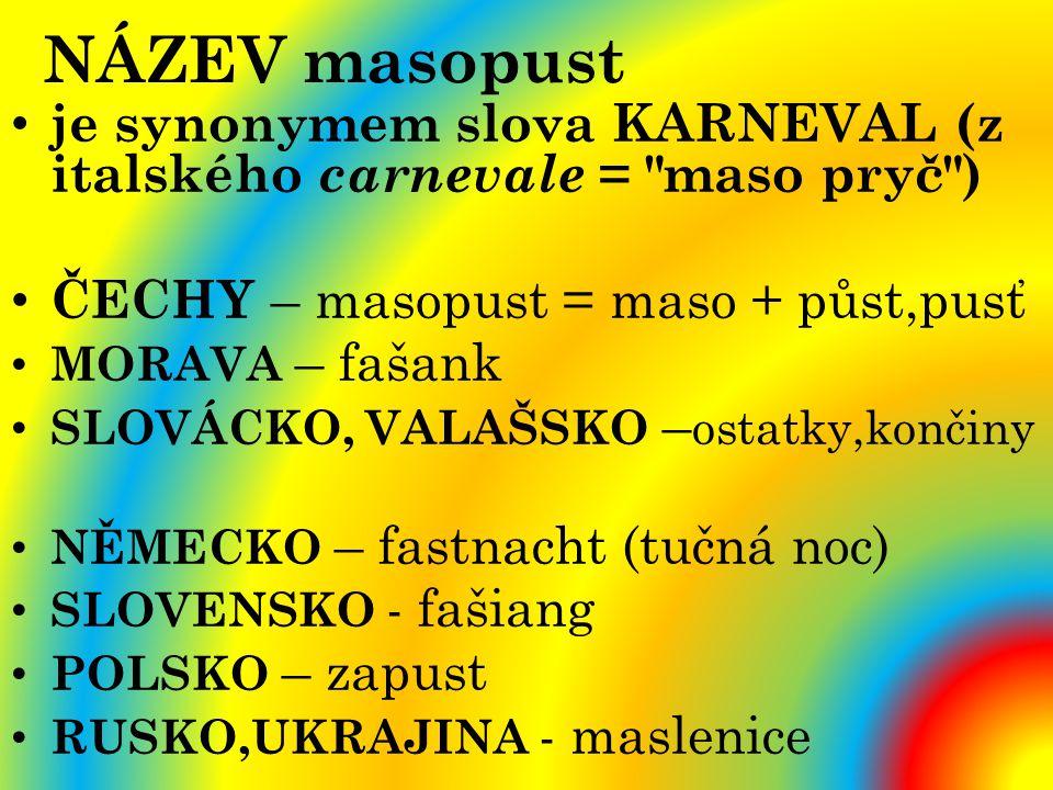 NÁZEV masopust je synonymem slova KARNEVAL (z italského carnevale =