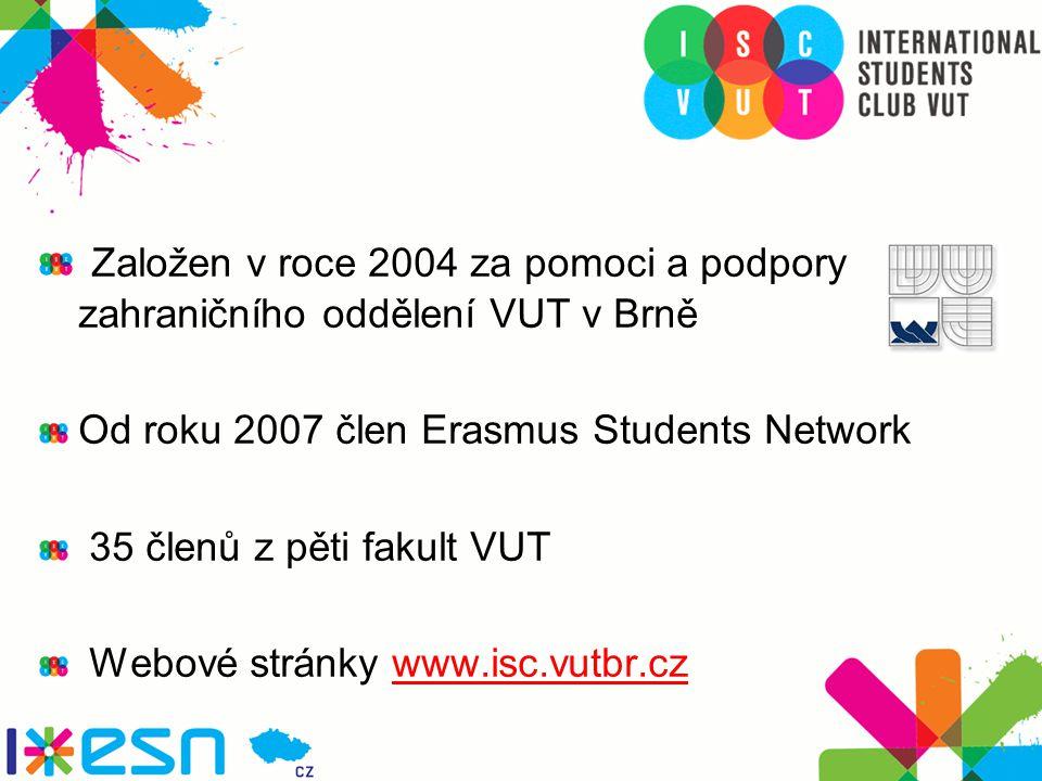 Založen v roce 2004 za pomoci a podpory zahraničního oddělení VUT v Brně Od roku 2007 člen Erasmus Students Network 35 členů z pěti fakult VUT Webové stránky www.isc.vutbr.czwww.isc.vutbr.cz