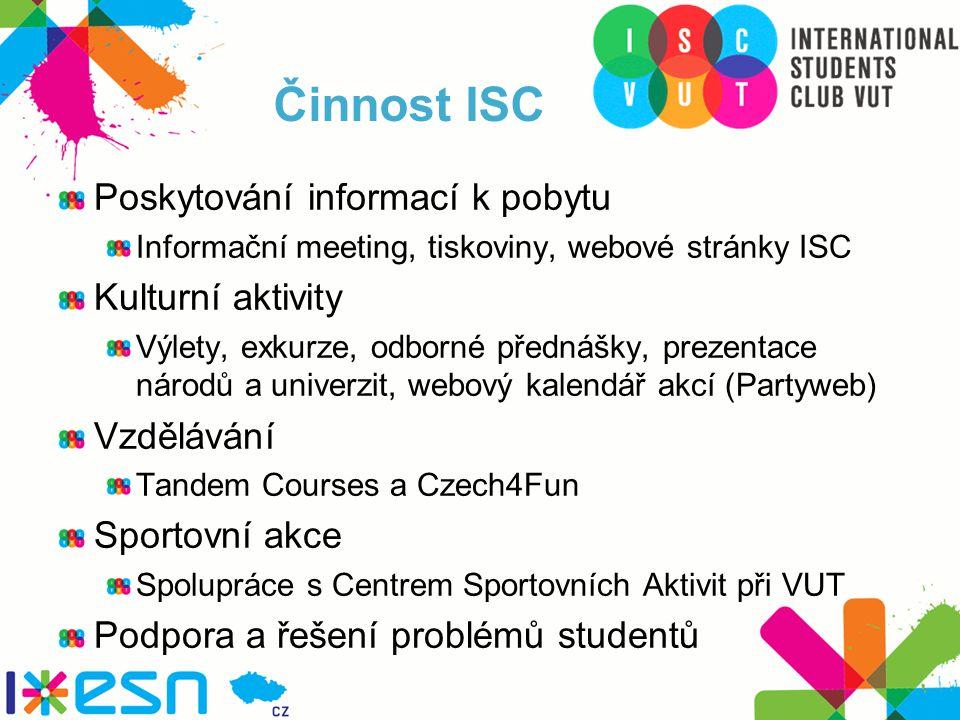 Činnost ISC Poskytování informací k pobytu Informační meeting, tiskoviny, webové stránky ISC Kulturní aktivity Výlety, exkurze, odborné přednášky, prezentace národů a univerzit, webový kalendář akcí (Partyweb) Vzdělávání Tandem Courses a Czech4Fun Sportovní akce Spolupráce s Centrem Sportovních Aktivit při VUT Podpora a řešení problémů studentů
