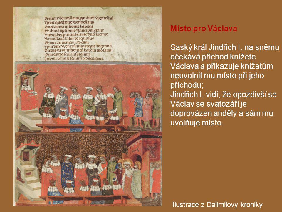Místo pro Václava Saský král Jindřich I. na sněmu očekává příchod knížete Václava a přikazuje knížatům neuvolnit mu místo při jeho příchodu; Jindřich