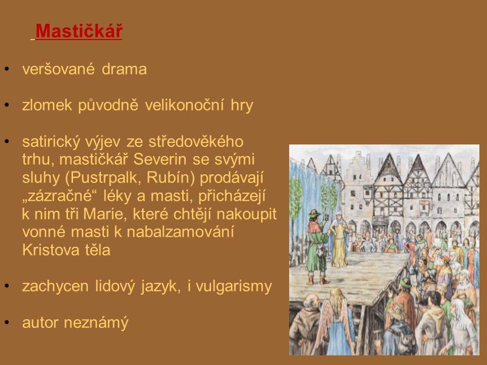 Mastičkář veršované drama zlomek původně velikonoční hry satirický výjev ze středověkého trhu, mastičkář Severin se svými sluhy (Pustrpalk, Rubín) pro