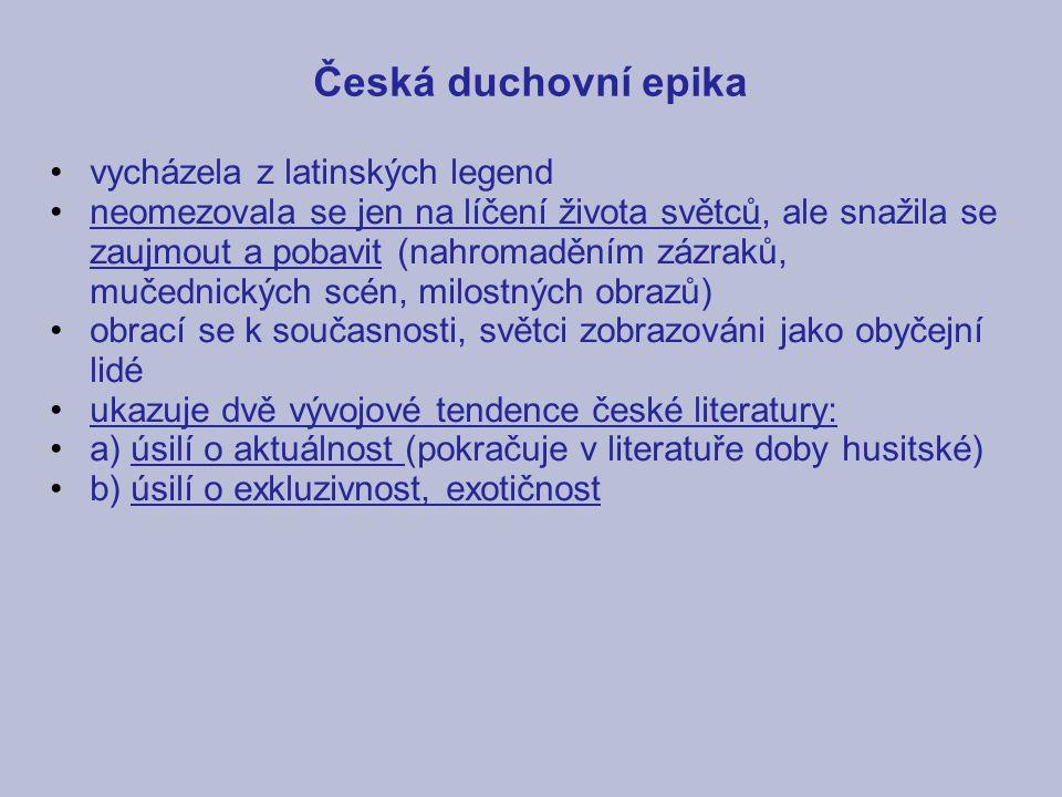 Česká duchovní epika vycházela z latinských legend neomezovala se jen na líčení života světců, ale snažila se zaujmout a pobavit (nahromaděním zázraků
