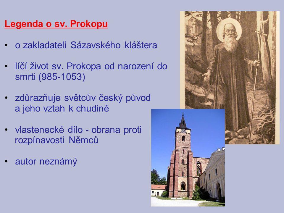 Legenda o sv. Prokopu o zakladateli Sázavského kláštera líčí život sv. Prokopa od narození do smrti (985-1053) zdůrazňuje světcův český původ a jeho v