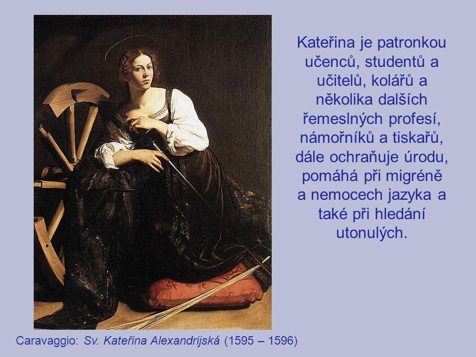 Caravaggio: Sv. Kateřina Alexandrijská (1595 – 1596) Kateřina je patronkou učenců, studentů a učitelů, kolářů a několika dalších řemeslných profesí, n