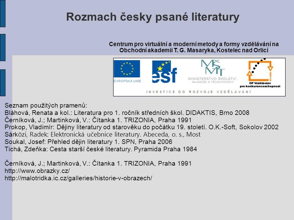 Seznam použitých pramenů: Bláhová, Renata a kol.: Literatura pro 1. ročník středních škol. DIDAKTIS, Brno 2008 Černíková, J.; Martinková, V.: Čítanka